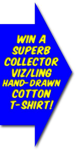 Win a superb collector Viz/Ling hand drawn cotton t-shirt!